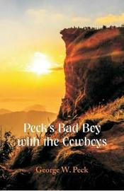 Peck's Bad Boy With the Cowboys by George , W. Peck