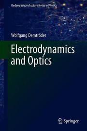 Electrodynamics and Optics by Wolfgang Demtroder