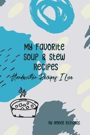 My Favorite Soup & Stew Recipes by Amber Richards