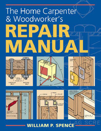 The Home Carpenter and Woodworker's Repair Manual by William P Spence image