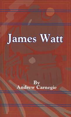 James Watt by Andrew Carnegie, (Sp
