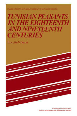 Tunisian Peasants in the Eighteenth and Nineteenth Centuries by Lucette Valensi