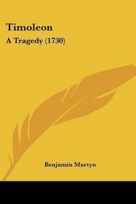 Timoleon: A Tragedy (1730) by Benjamin Martyn