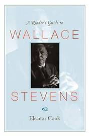 A Reader's Guide to Wallace Stevens by Eleanor Cook