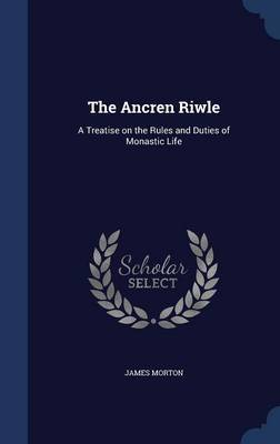 The Ancren Riwle by James Morton