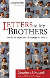 Letters to My Brothers by Stephen J. Rossetti