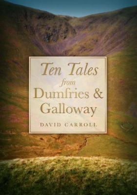 Ten Tales from Dumfries and Galloway by David Carroll image