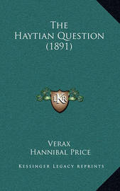 The Haytian Question (1891) by . Verax