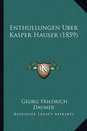 Enthullungen Uber Kasper Hauser (1859) by Georg Friedrich Daumer
