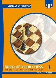 Build Up Your Chess 1 by Artur Yusupov