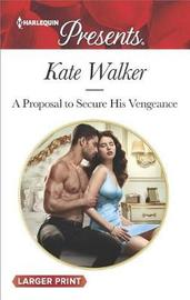 A Proposal to Secure His Vengeance by Kate Walker