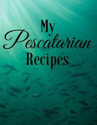 My Pescatarian Recipes by Mahtava Journals