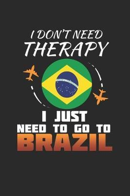 I Don't Need Therapy I Just Need To Go To Brazil by Maximus Designs