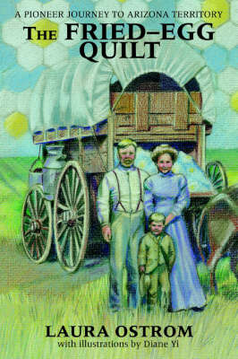 The Fried-Egg Quilt: A Pioneer Journey to Arizona Territory by Laura Ostrom image