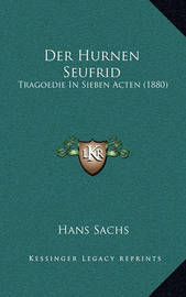 Der Hurnen Seufrid: Tragoedie in Sieben Acten (1880) by Hans Sachs