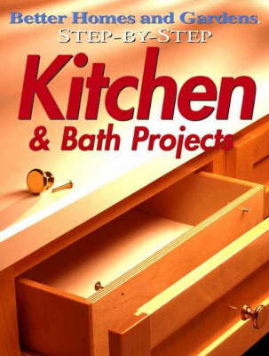 Kitchen and Bath Projects by Better Homes & Gardens