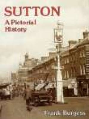 Sutton A Pictorial History by Frank Burgess