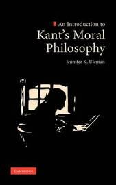 An Introduction to Kant's Moral Philosophy by Jennifer K. Uleman image