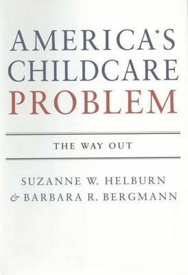 America's Child Care Problem: The Way Out by Barbara R Bergmann