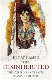 The Disinherited: The Exiles Who Created Spanish Culture by Henry Kamen image