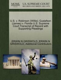 U.S. V. Robinson (Willie); Gustafson (James) V. Florida U.S. Supreme Court Transcript of Record with Supporting Pleadings by Erwin N. Griswold
