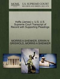 Hoffa (James) V. U.S. U.S. Supreme Court Transcript of Record with Supporting Pleadings by Morris A Shenker