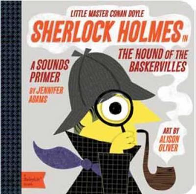 Little Master Conan Doyle Sherlock Holmes: A Sounds Primer by Jennifer Adams