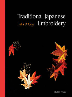 Traditional Japanese Embroidery: Techniques and Designs by Julia D. Gray