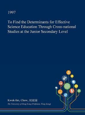 To Find the Determinants for Effective Science Education Through Cross-National Studies at the Junior Secondary Level by Kwok-Lim Chow image