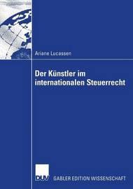 Der Kunstler Im Internationalen Steuerrecht by Ariane Lucassen