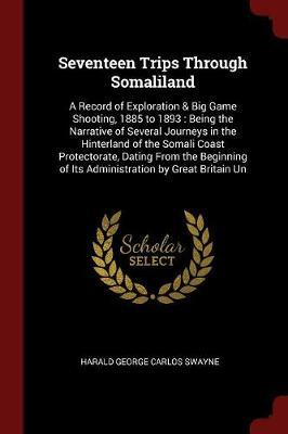 Seventeen Trips Through Somaliland by Harald George Carlos Swayne