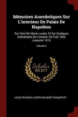 Memoires Anecdotiques Sur L'Interieur de Palais de Napoleon by Louis Francois Josep Bausset-Roquefort