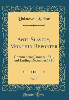 Anti-Slavery, Monthly Reporter, Vol. 4 by Unknown Author