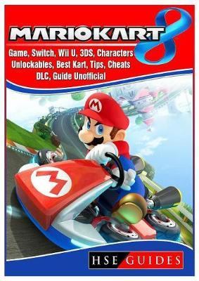 Mario Kart 8 Game, Switch, Wii U, 3ds, Characters, Unlockables, Best Kart, Tips, Cheats, DLC, Guide Unofficial by Hse Guides image