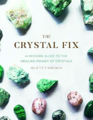 The Crystal Fix by Juliette Thornbury