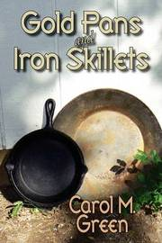 Gold Pans and Iron Skillets by Carol M. Green image