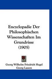 Encyclopadie Der Philosophischen Wissenschaften Im Grundrisse (1905) by Georg Wilhelm Friedrich Hegel