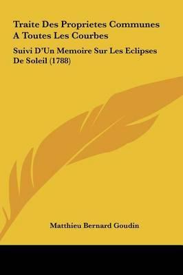 Traite Des Proprietes Communes a Toutes Les Courbes: Suivi D'Un Memoire Sur Les Eclipses de Soleil (1788) by Matthieu Bernard Goudin image