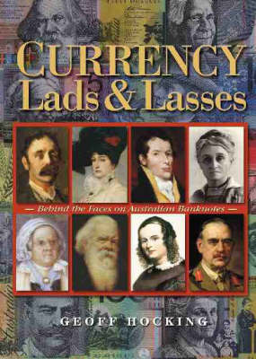 Currency Lads and Lasses: The Faces on Australia's Banknotes by Geoff Hocking