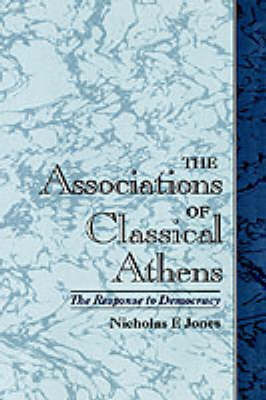 The Associations of Classical Athens by Nicholas F Jones