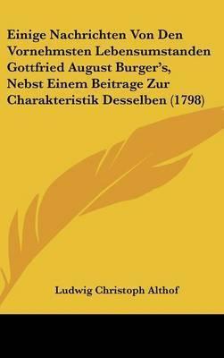 Einige Nachrichten Von Den Vornehmsten Lebensumstanden Gottfried August Burger's, Nebst Einem Beitrage Zur Charakteristik Desselben (1798) by Ludwig Christoph Althof
