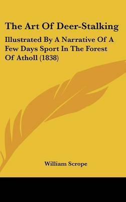 The Art of Deer-Stalking: Illustrated by a Narrative of a Few Days Sport in the Forest of Atholl (1838) by William Scrope