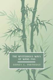 The Mysterious Ways of Wang Foo, Volume 1 by Sidney C Partridge