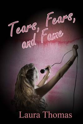 Tears, Fears, and Fame by Laura Thomas