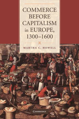 Commerce before Capitalism in Europe, 1300-1600 by Martha C. Howell image