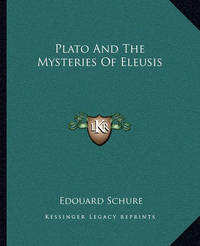 Plato and the Mysteries of Eleusis by Edouard Schure