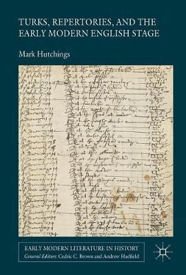 Turks, Repertories, and the Early Modern English Stage by Mark Hutchings