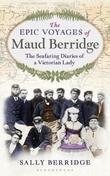The Epic Voyages of Maud Berridge by Sally Berridge