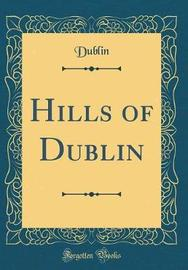 Hills of Dublin (Classic Reprint) by Dublin Dublin image
