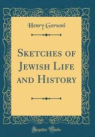 Sketches of Jewish Life and History (Classic Reprint) by Henry Gersoni image